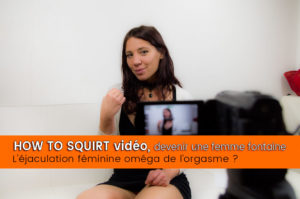 "Tutoriel ""how to Squirt"" Devenir femme fontaine a-t-il changé ma vie ?"