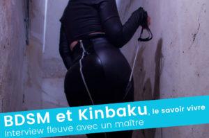BDSM, Shibari & savoir vivre : rencontre avec un maître