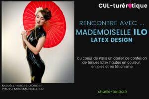 Read more about the article Rencontre avec Mademoiselle ILO. Fétichisme et latex design.