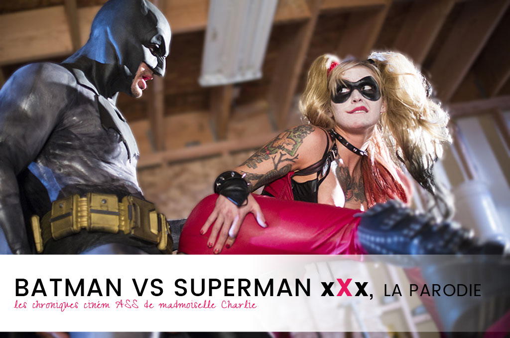Batman vs Superman, la version XXX. Chro-nique ciném ASS