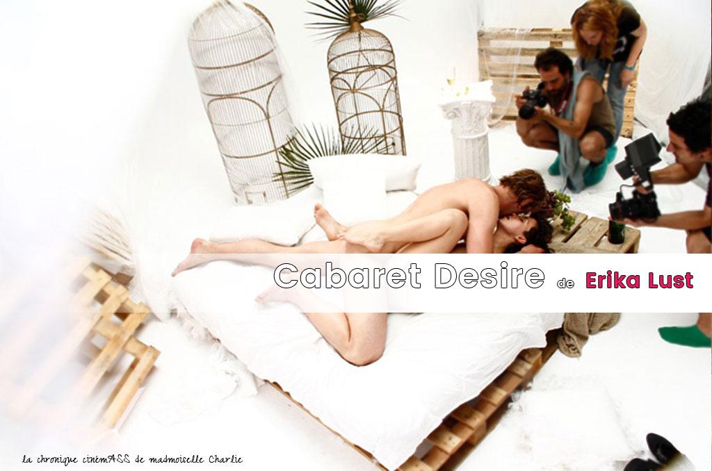 Mon premier Erika Lust : Cabaret Desire