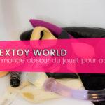 Sextoy world : le monde obscur du jouet pour adulte