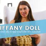 Tiffany doll, interview de l'actrice X qui explose les tabous