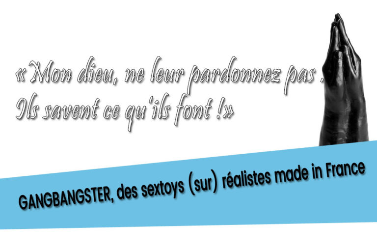 Gangbangster, le gode réaliste made in France