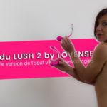 LUSH 2, l'oeuf vibrant connecté Lovense. Comparatif version 1 & 2