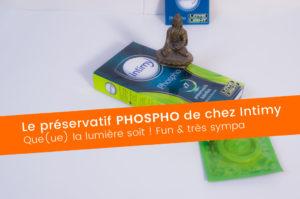 Préservatif PHOSPHO de Intimy, que(ue) la lumière soit ! 8+/10