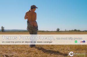 Texas Porno Cheap, un très bon & déjanté road trip porno.