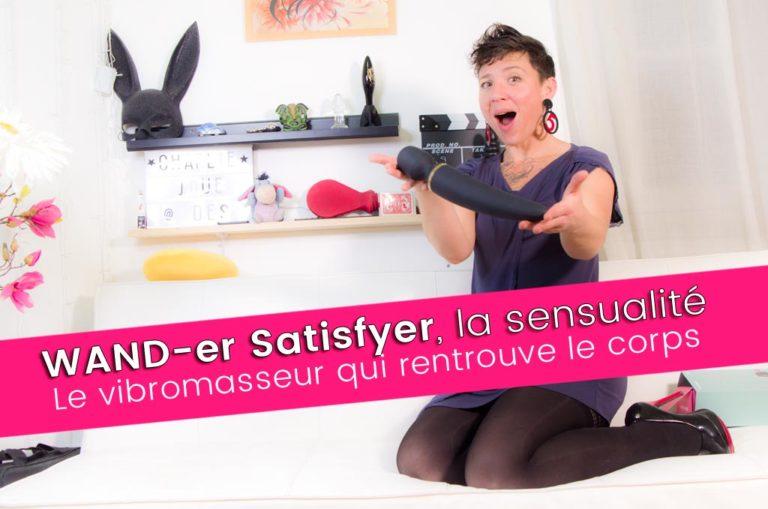 Wand-er SATISFYER, Le sextoy qui retrouve la sensualité ! 8+/10
