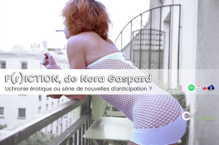 F(r)iction, de Nora Gaspard – Uchronie érotique ou oeuvre d'anticipation ?