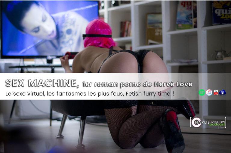 Sex Machine, de Hervé Love – roman porno et sexe virtuel