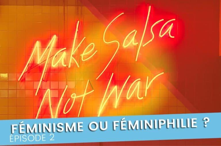 Féminisme versus Féminiphilie, le dogme ou l'amour ? ep. 2