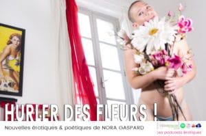 Hurler des Fleurs. Nouvelles érotiques & poétiques, Nora Gaspard