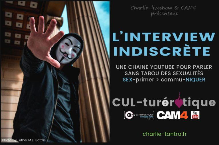 L'interview indiscrète par Charlie & Cam4. Libérons la sexualité